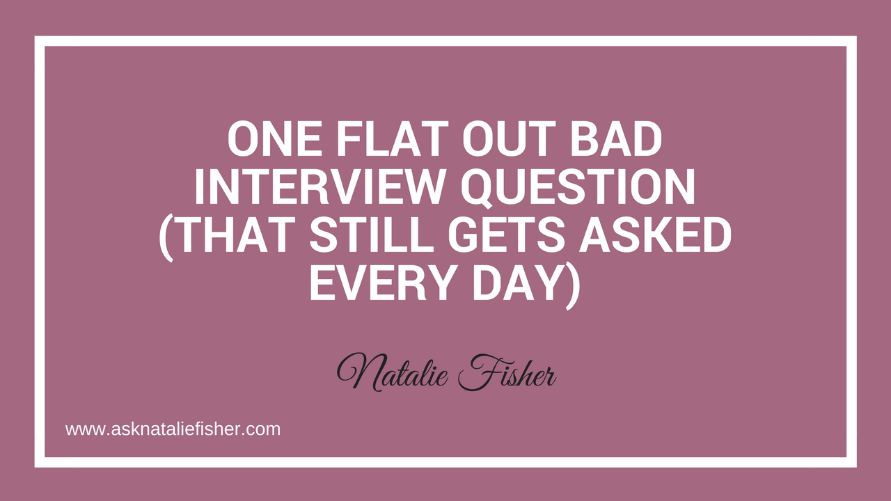 1 Flat Out Bad Interview Question That Still Gets Asked Every Day
