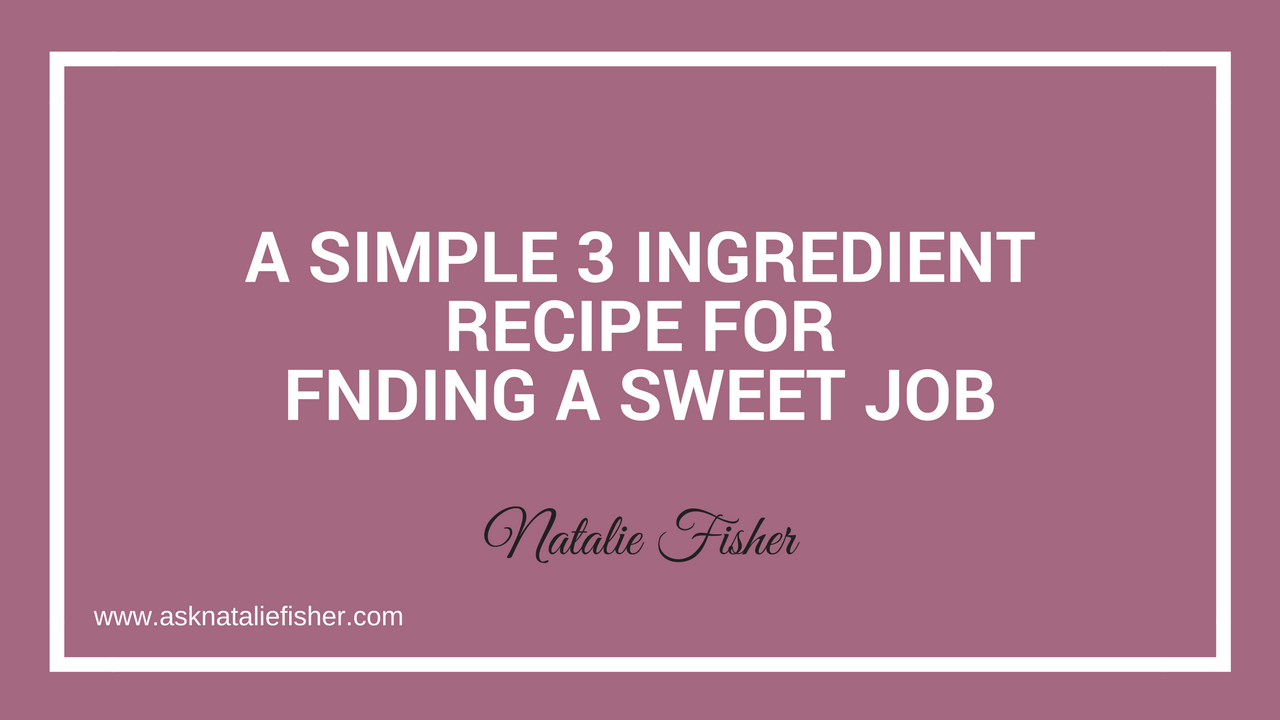 A Simple 3 Ingredient Recipe For Finding A Sweet Job