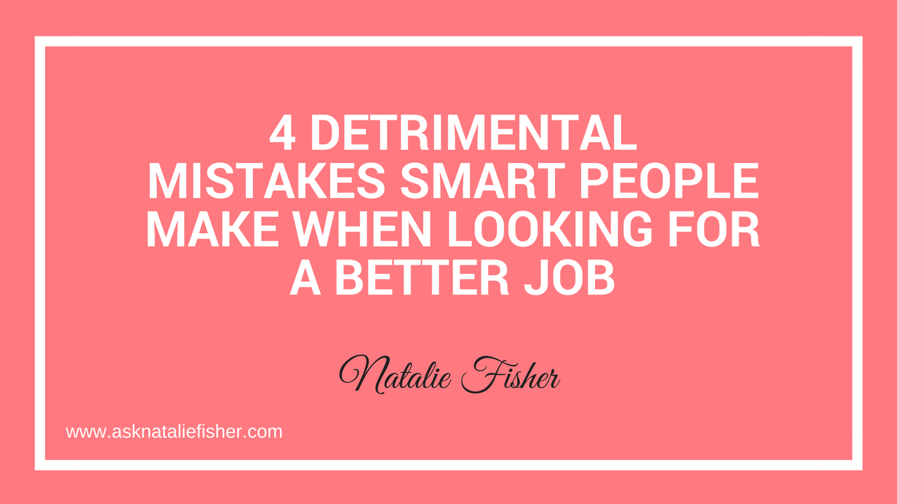 4 Detrimental Mistakes Smart People Make When Looking For a Better Job