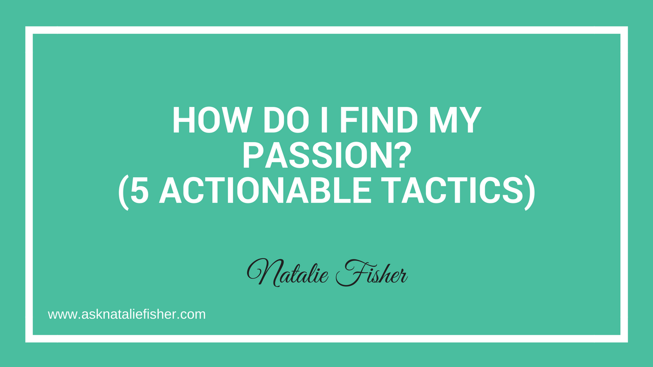 How Do I Find My Passion? (5 Actionable Tactics)