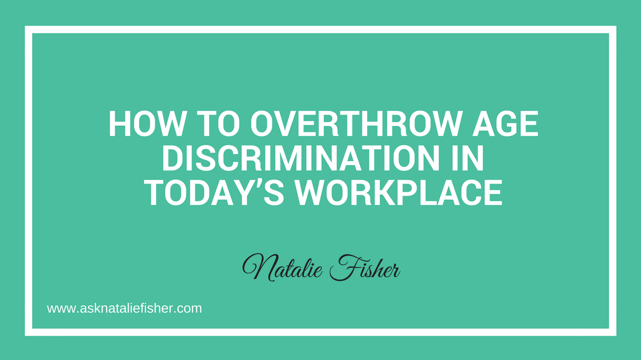 How To Overthrow Age Discrimination In Today's Workplace