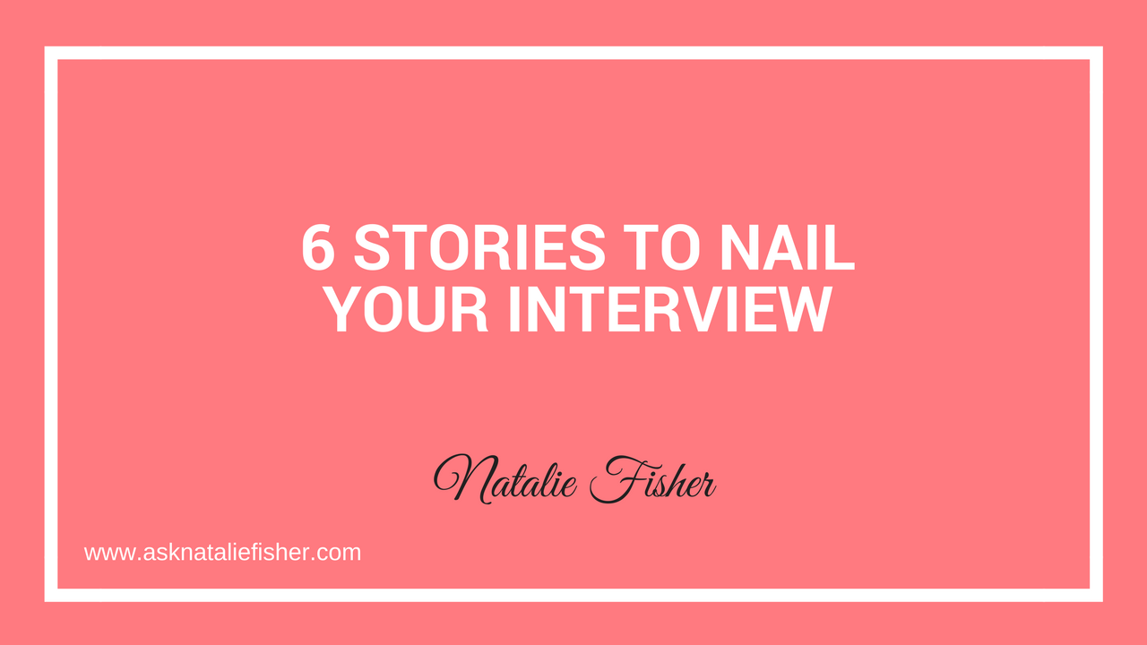 6 Stories To Nail Your Interview