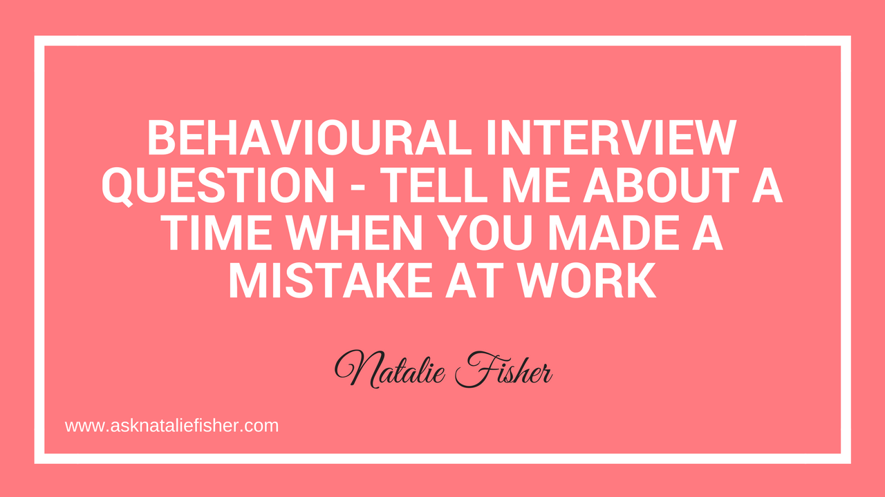 Tell Me About A Time When You Made A Mistake At Work