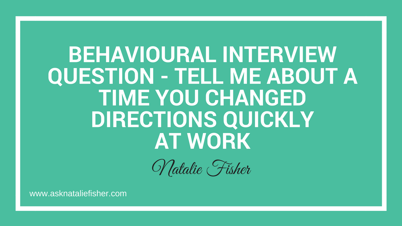 Tell Me About A Time You Changed Directions Quickly At Work