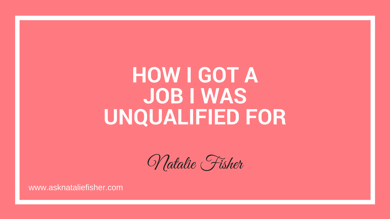 How I Got A Job I Was Unqualified For