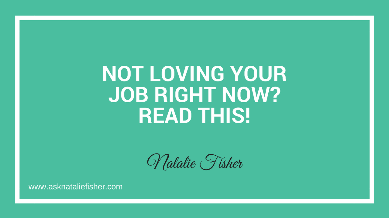 Not Loving Your Job Right Now? Read this!