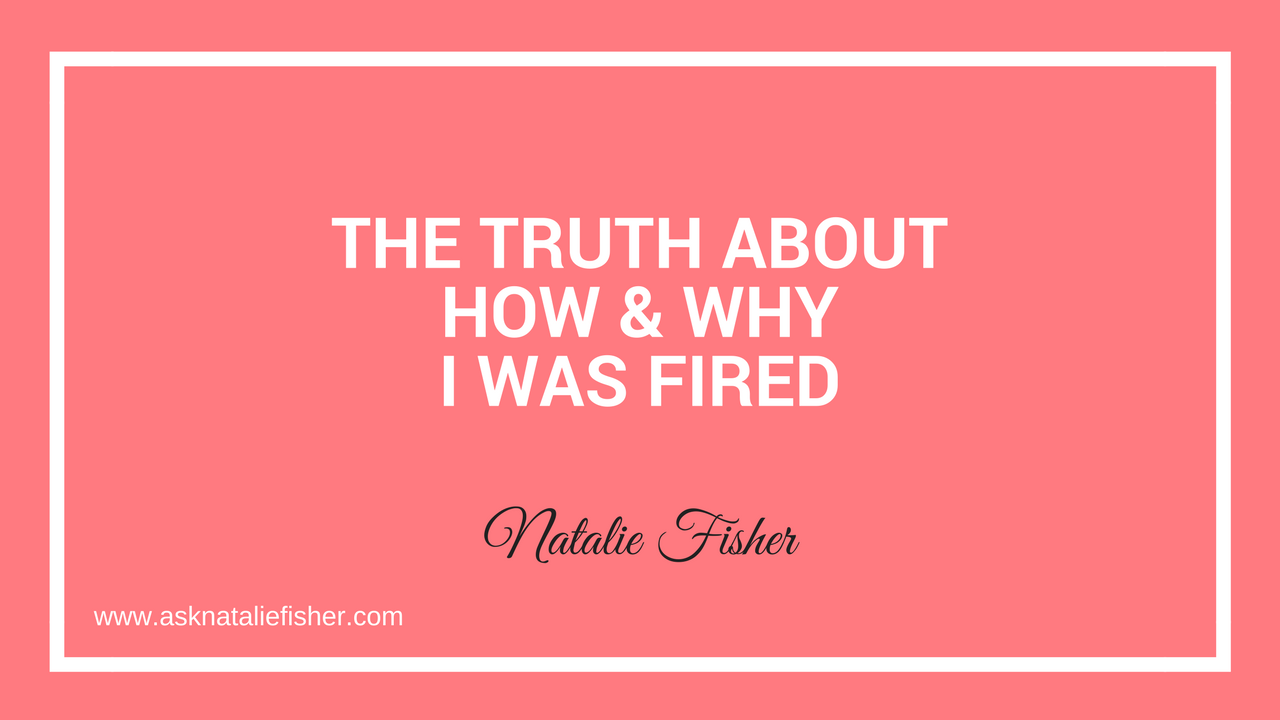 The Truth About How & Why I Was Fired
