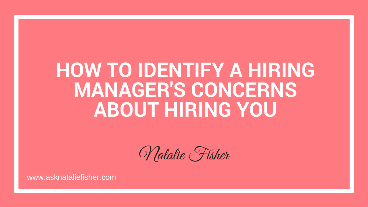 How to Identify a Hiring Manager's Concerns About Hiring You