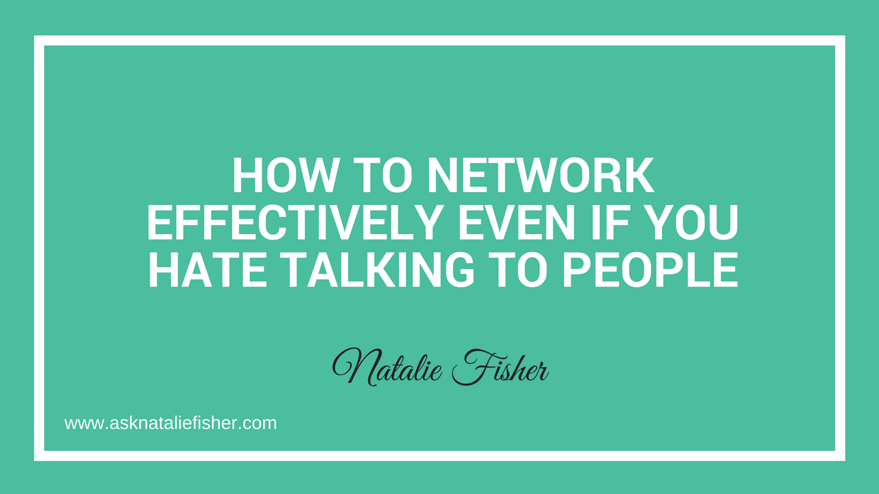 How To Network Effectively Even If You Hate Talking To People