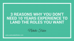 3 Reasons Why You Don't Need 10 Years Experience To Land The Roles You Want