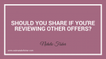 Should You Share If You're Reviewing Other Offers?