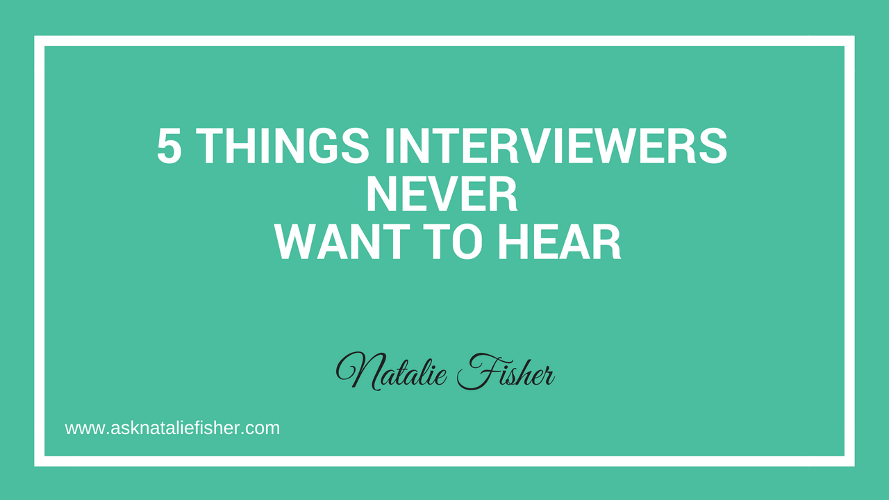 5 Things Interviewers Never Want To Hear