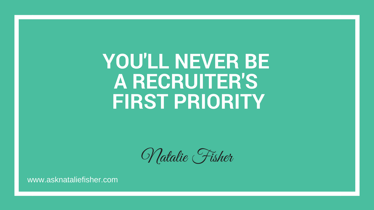 You'll Never Be A Recruiter's First Priority