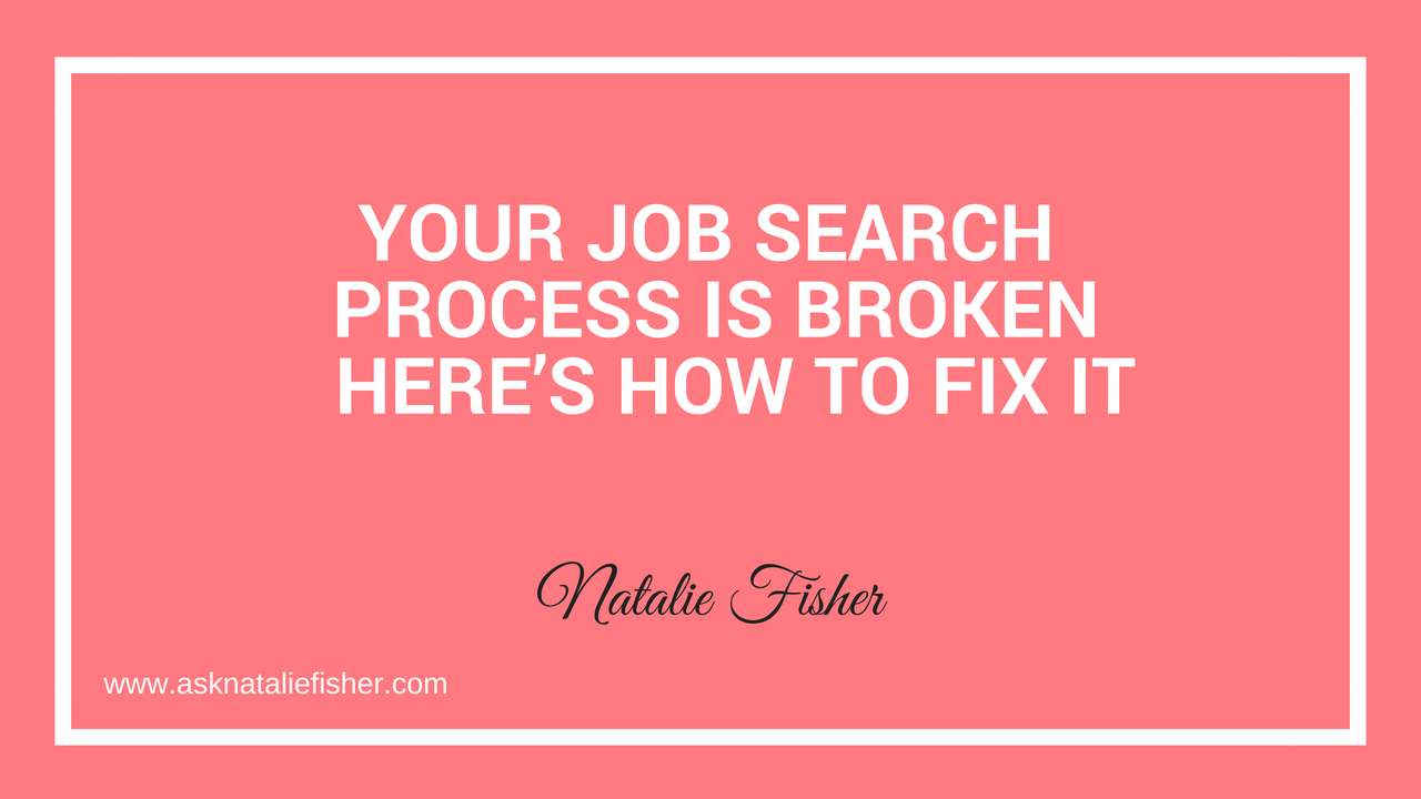 Your Job Search Process Is Broken - Here's How To Fix It