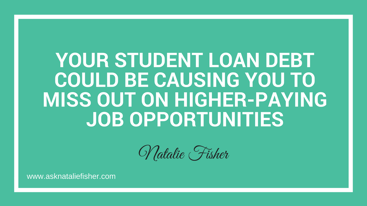 Your Student Loan Debt Could Be Causing You To Miss Out On Higher-Paying Job Opportunities