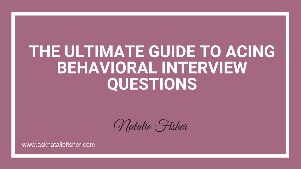 The Ultimate Guide To Acing Behavioral Interview Questions