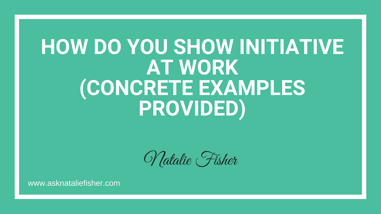 How Do You Show Initiative At Work Concrete Examples