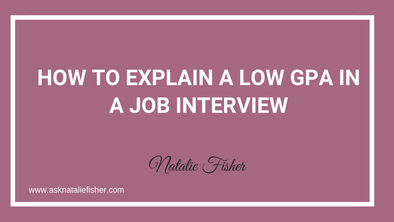 How To Explain a Low GPA In a Job Interview