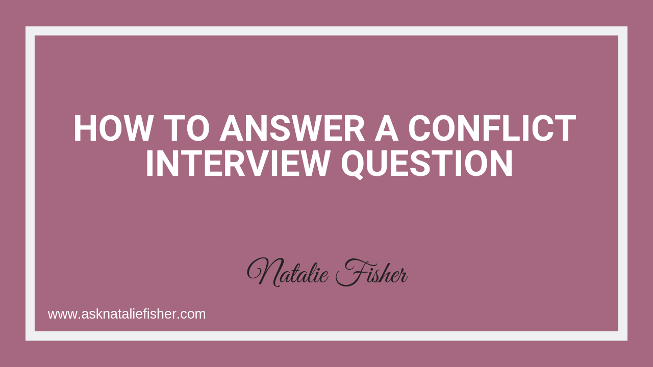 How To Answer A Conflict Interview Question