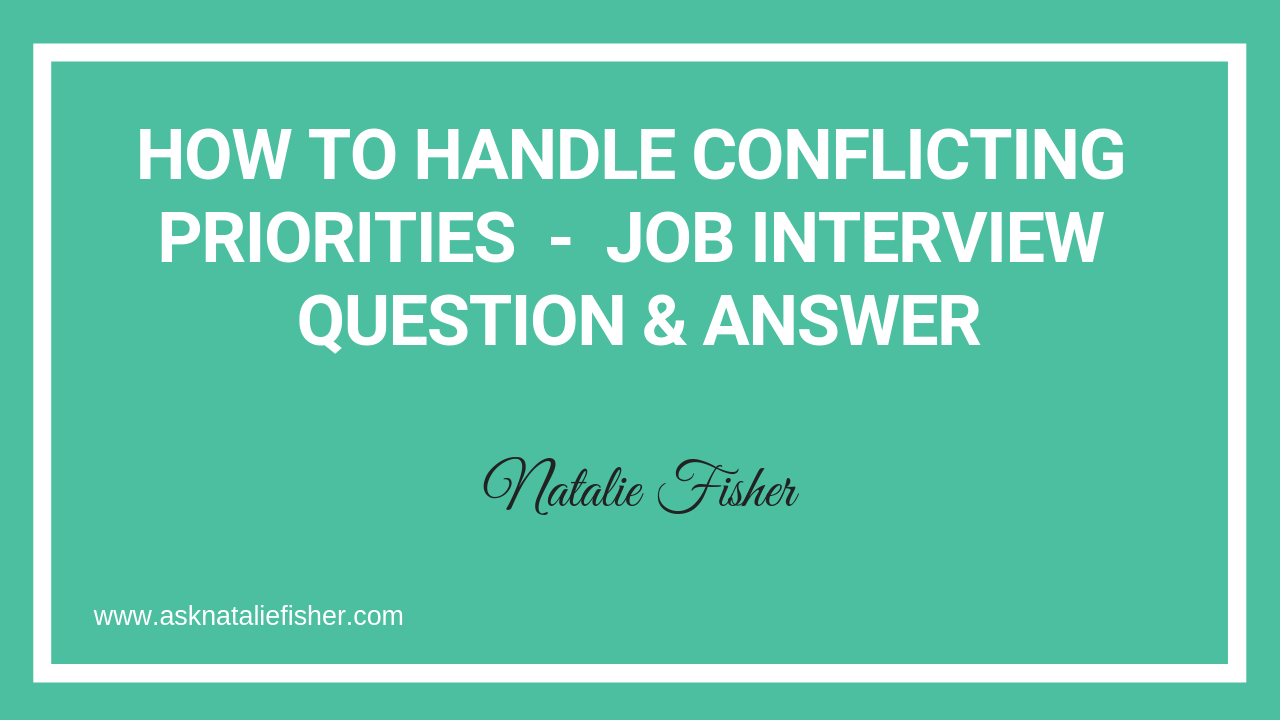 how to handle conflicting priorities - job interview question  u0026 answer