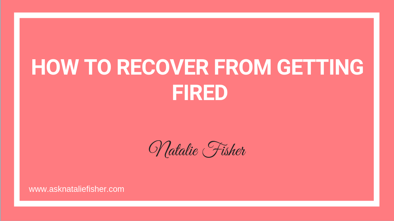 How To Recover From Getting Fired