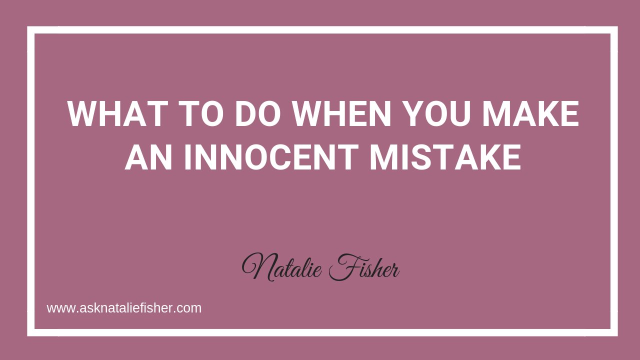 What To Do When You Make An Innocent Mistake