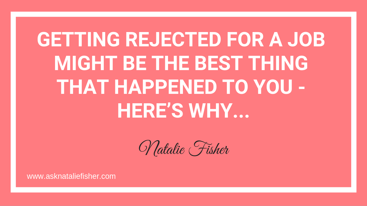 Getting Rejected For A Job Might Be The Best Thing That Happened To You - Here's Why...