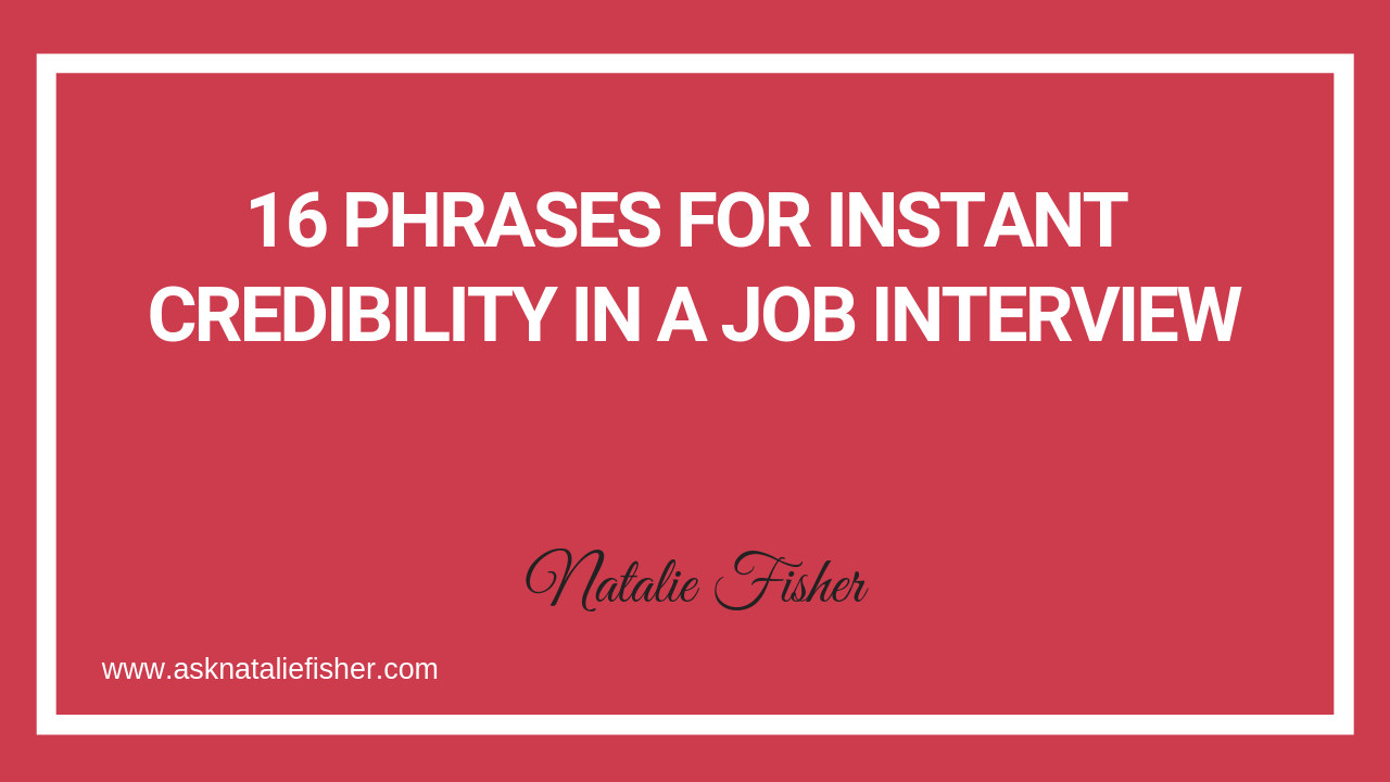 16 Phrases for Instant Credibility in a Job Interview