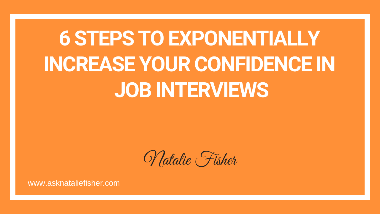 6 Steps To Exponentially Increase Your Confidence In Job Interviews