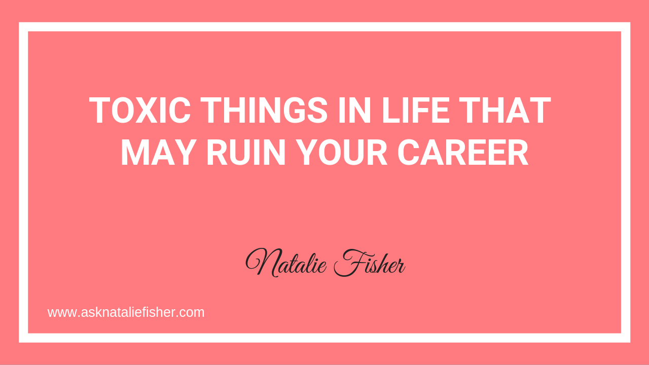 Toxic Things in Life that May Ruin Your Career