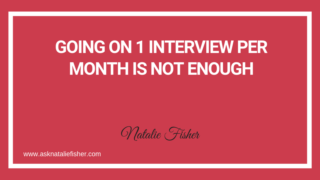 Going On 1 Interview Per Month Is Not Enough