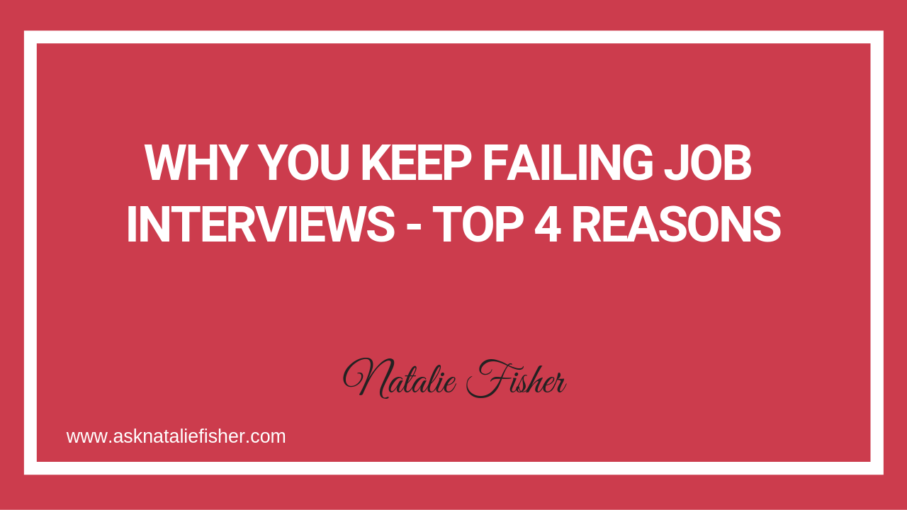 Why You Keep Failing Job Interviews - Top 4 reasons