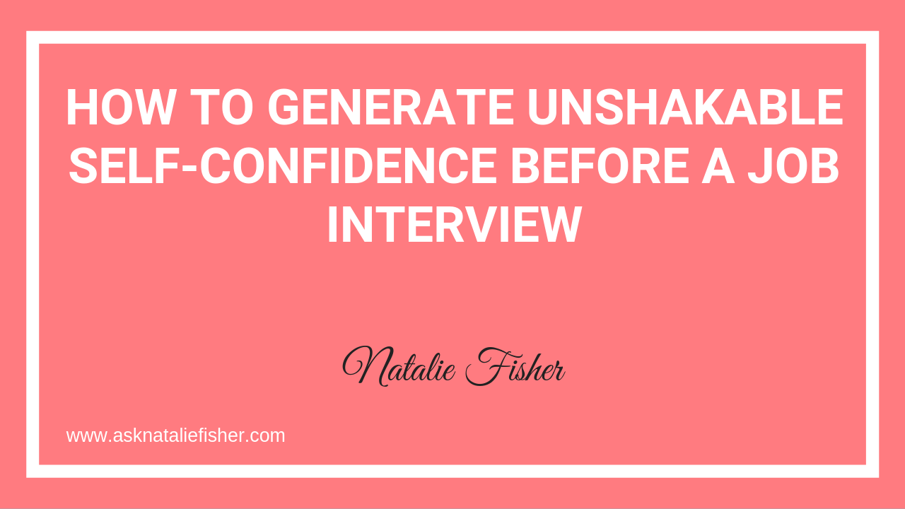 How To Generate Unshakable Self-confidence Before A Job Interview