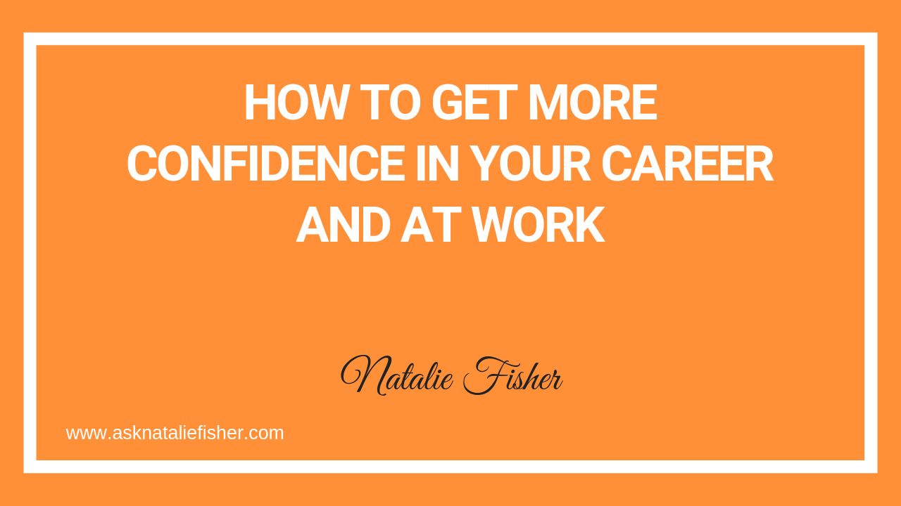 How To Get More CONFIDENCE In Your Career And At Work