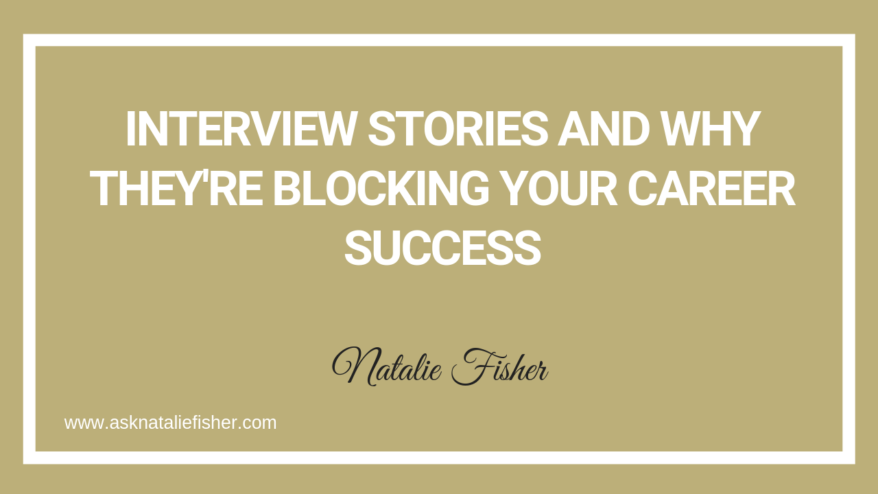 Interview Stories And Why They're BLOCKING Your Career Success
