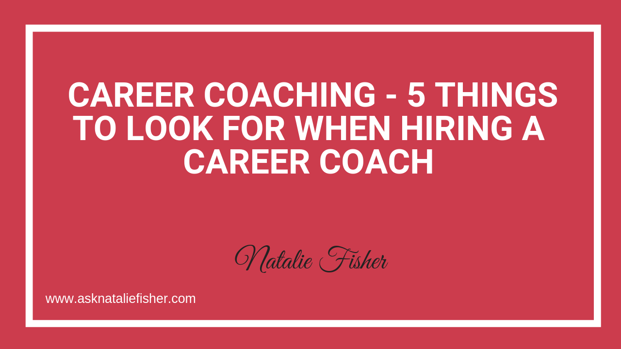 Career Coaching - 5 Things To Look For When Hiring A Career Coach