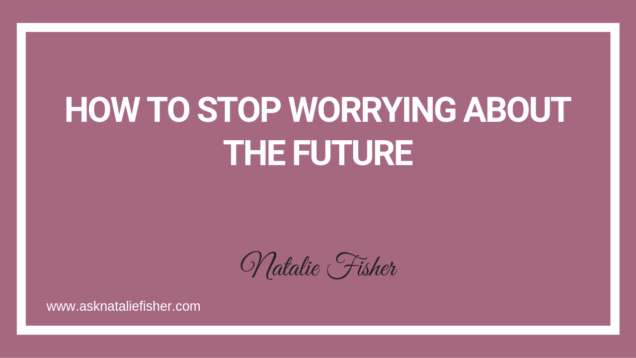 How To Stop Worrying About The Future