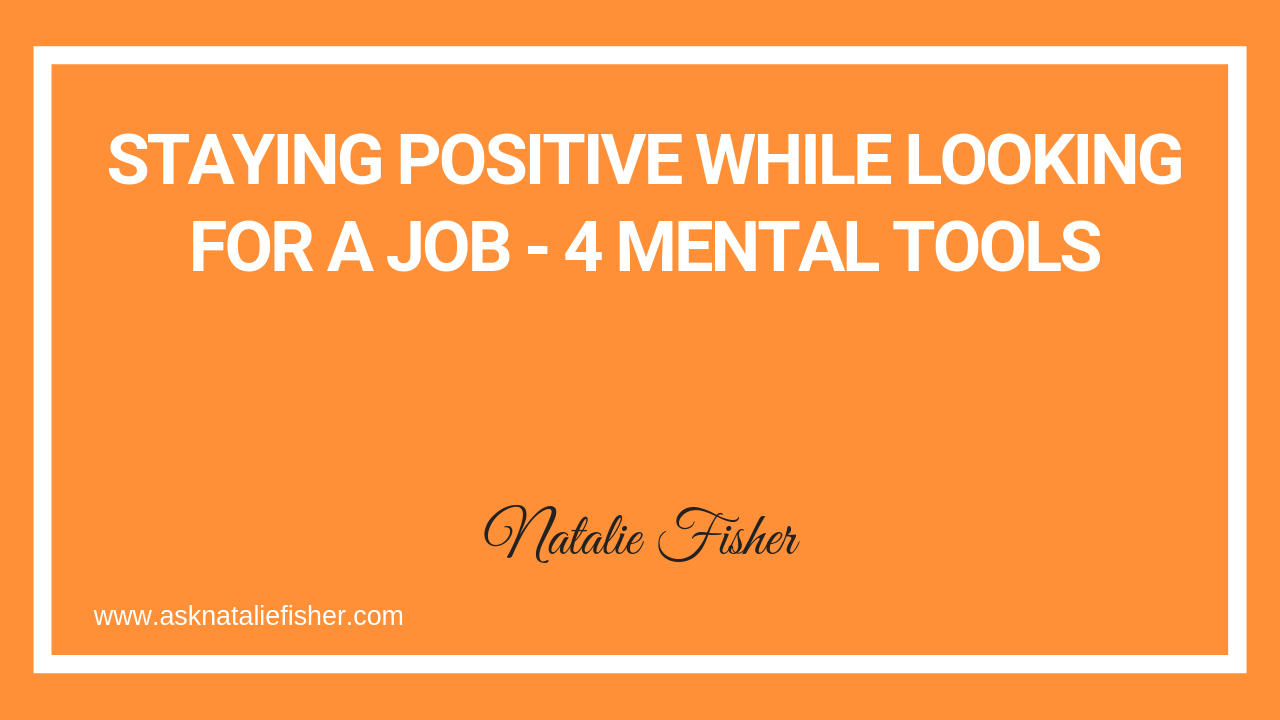 Staying Positive While Looking For A Job - 4 Mental Tools