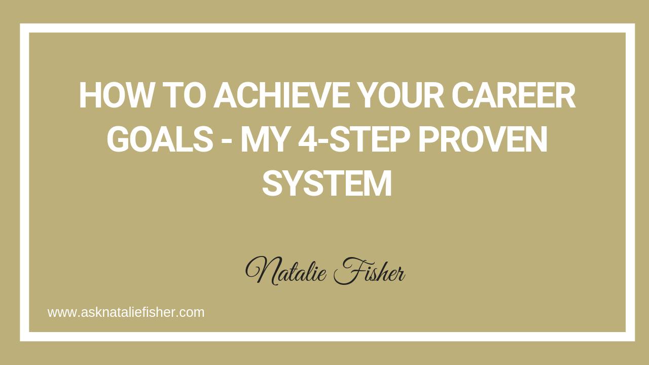 How To Achieve Your Career GOALS - My 4-Step Proven System