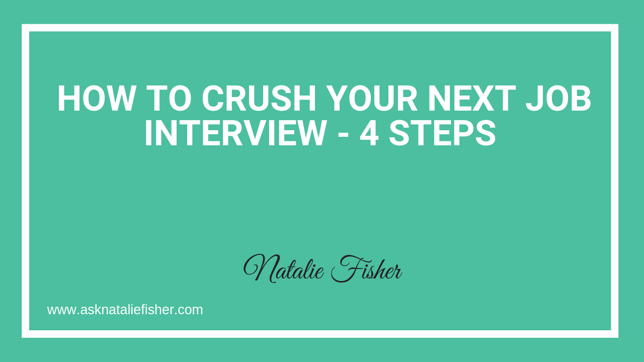 How To CRUSH Your Next Job Interview - 4 Steps