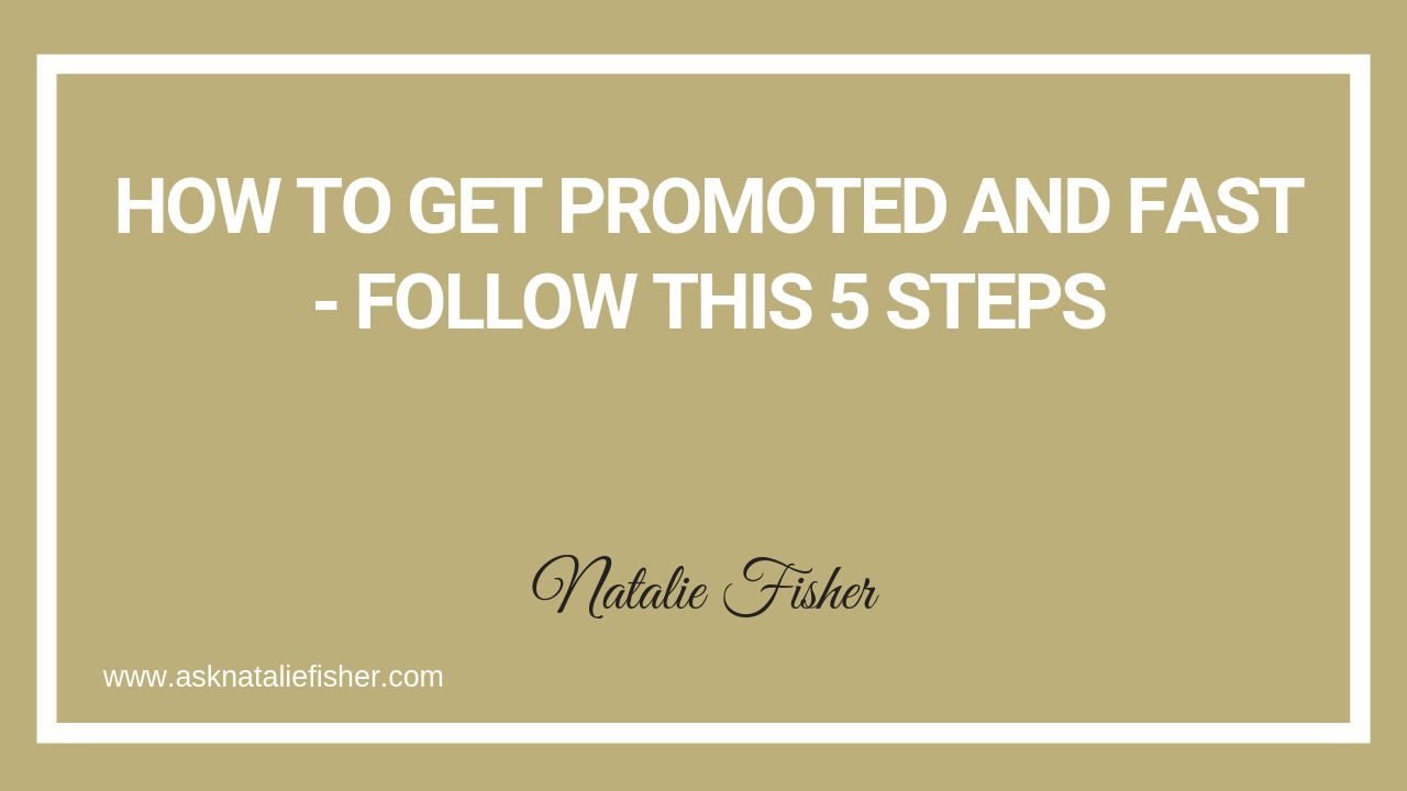 How To GET PROMOTED and FAST - Follow This 5 Steps