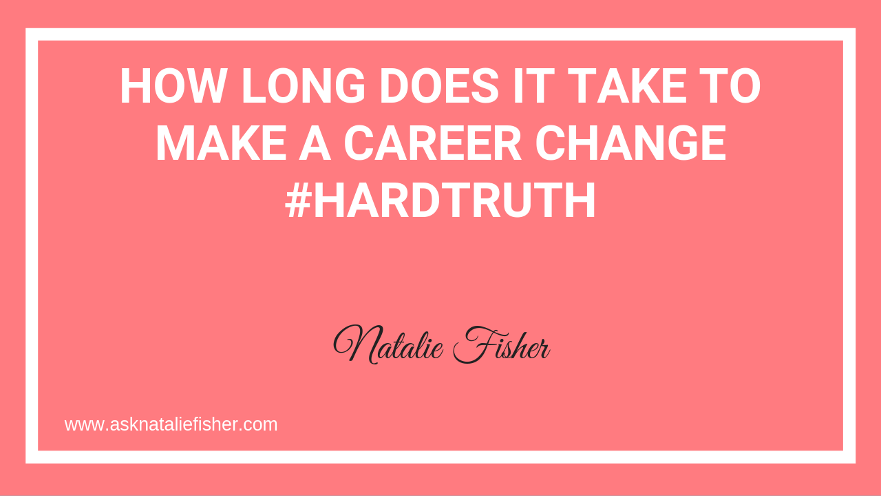 How Long Does It Take to Make A CAREER CHANGE #hardtruth