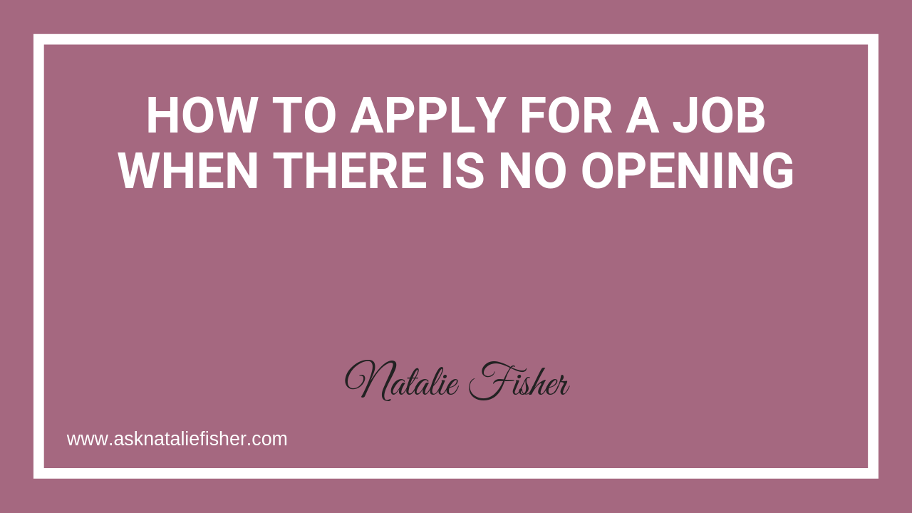How To Apply For A Job When There Is NO OPENING