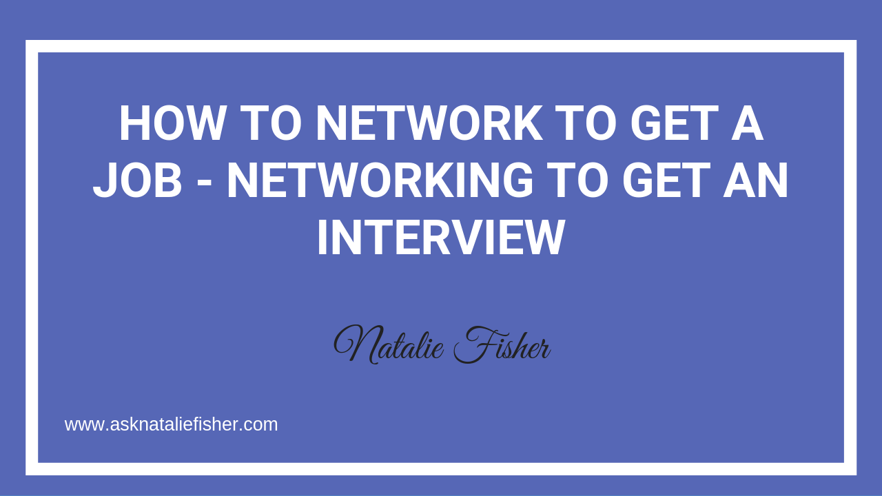 How To Network TO GET A JOB - Networking To Get An Interview