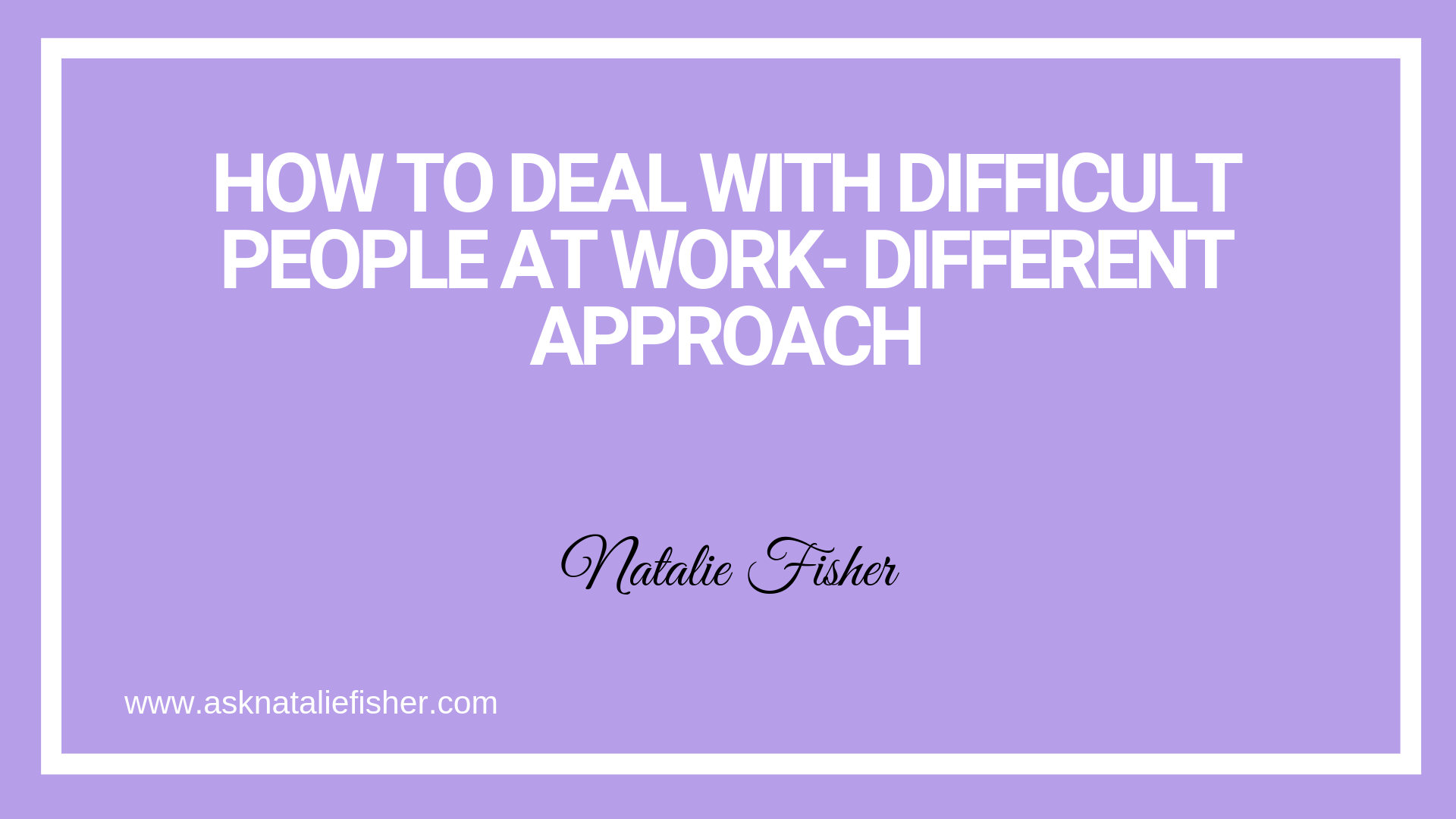 How To Deal With Difficult People At Work- Different Approach