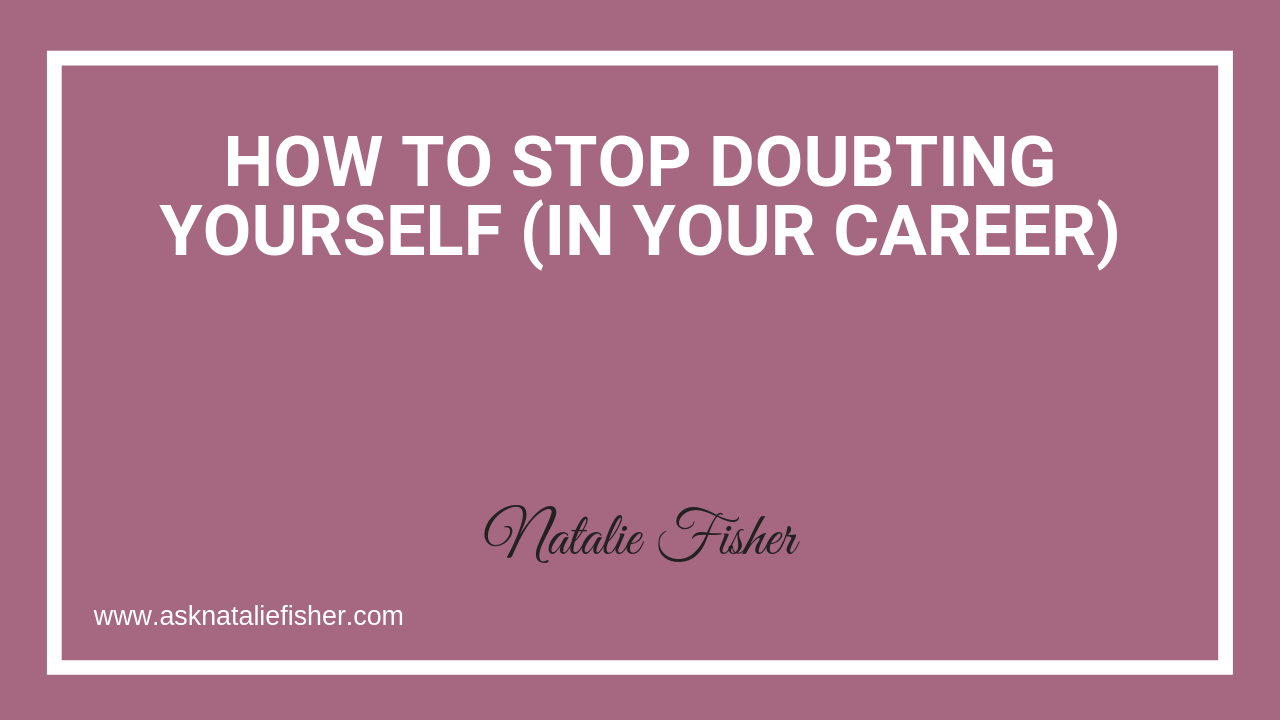 How To STOP Doubting Yourself (In Your Career)