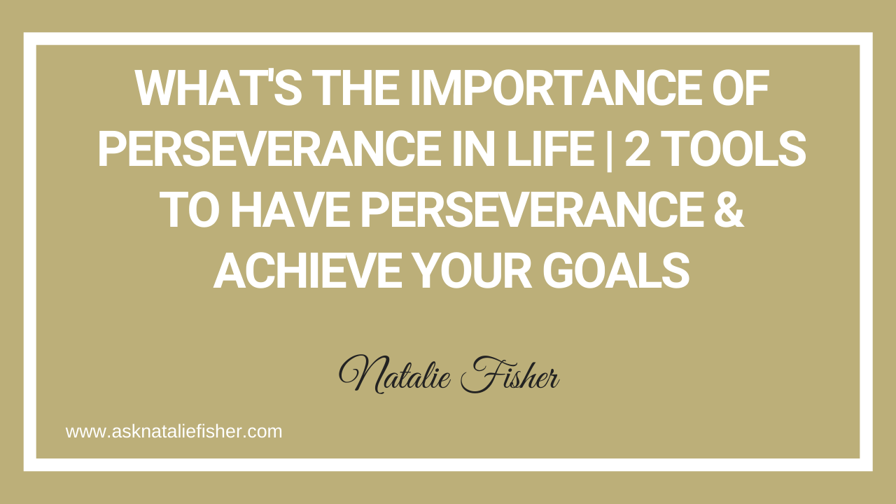 What's The Importance Of Perseverance In Life | 2 Tools To Have Perseverance & Achieve Your Goals