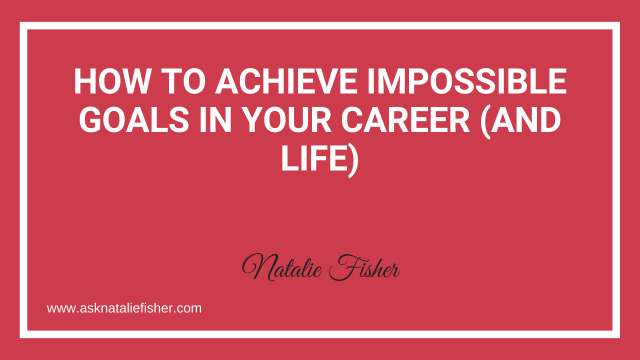How To Achieve Impossible GOALS In Your Career (And Life)