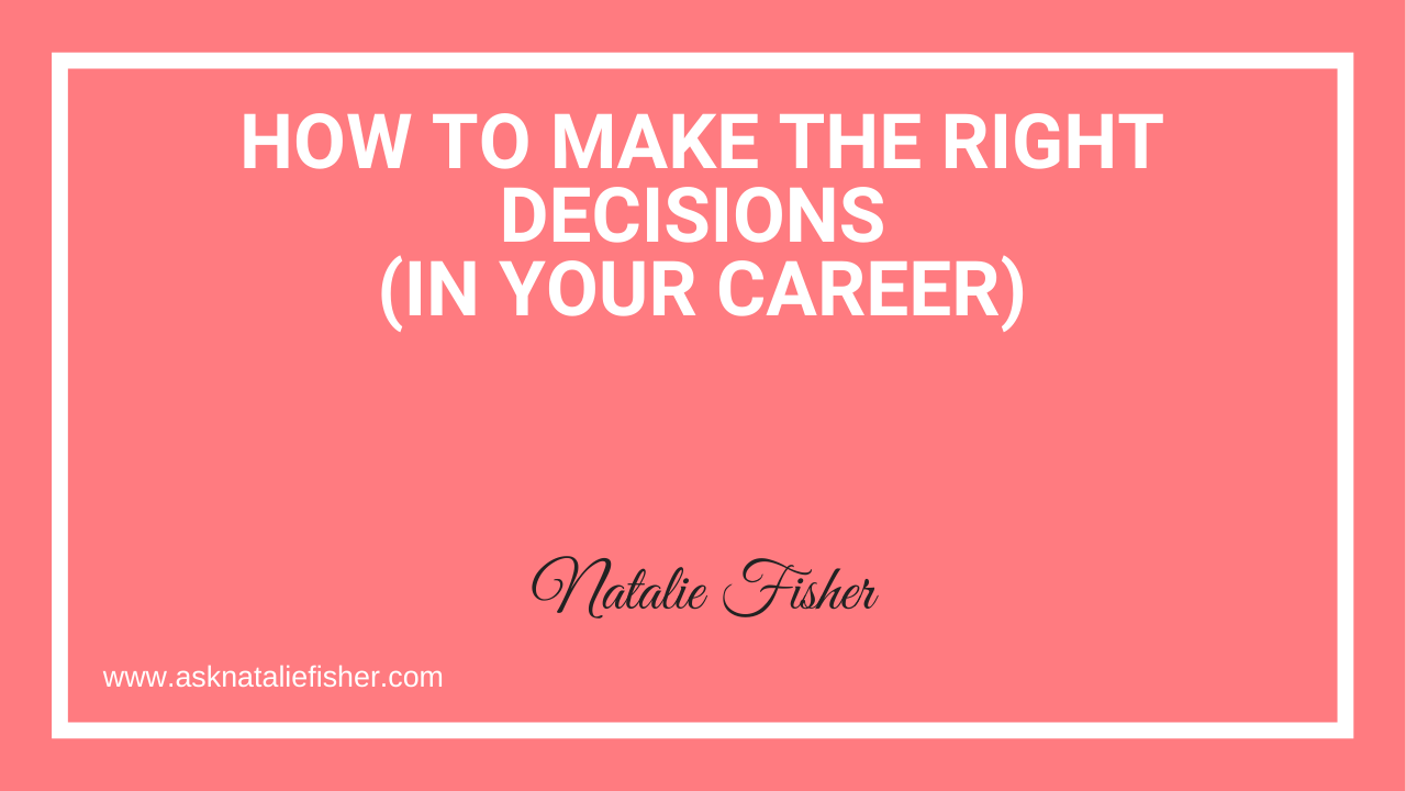 How To Make The Right Decisions (In Your Career)