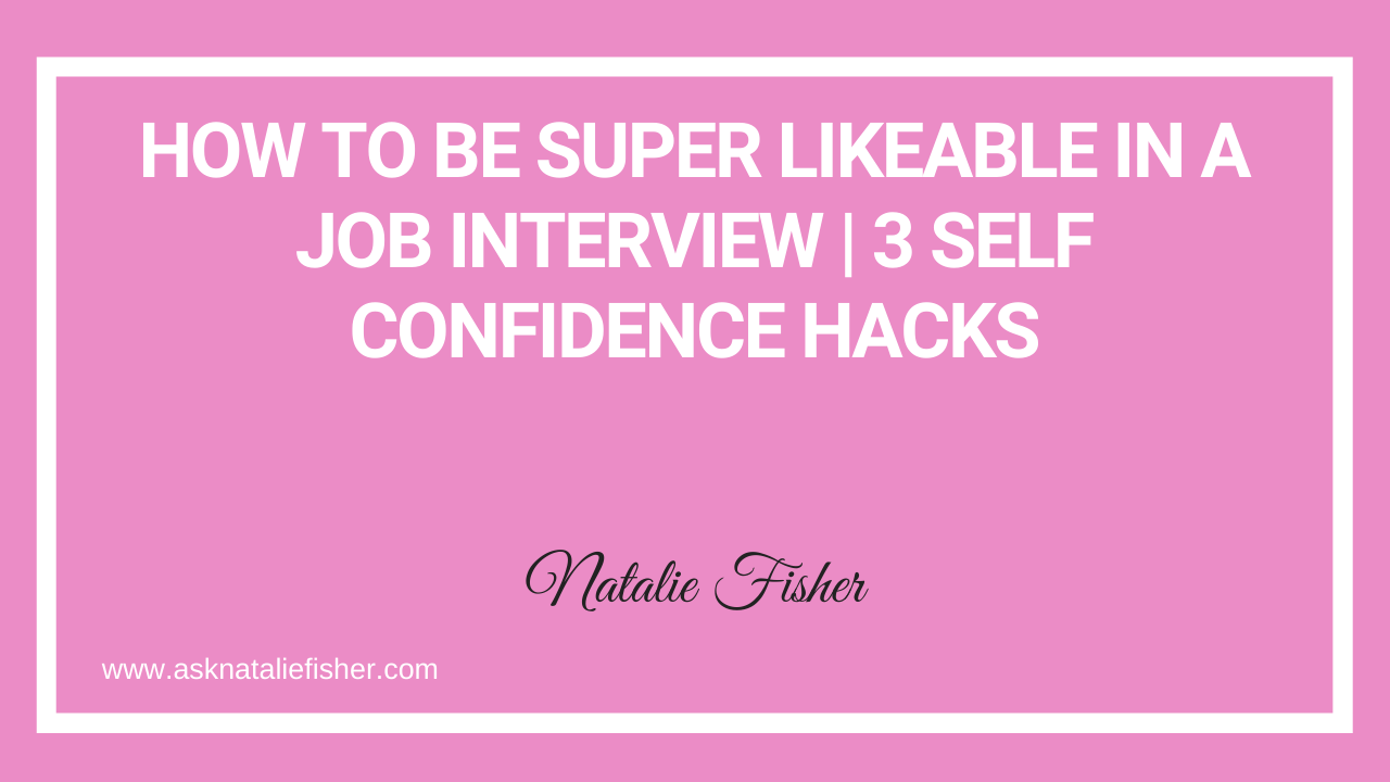 How To Be Super Likeable In A Job Interview | 3 SELF CONFIDENCE HACKS